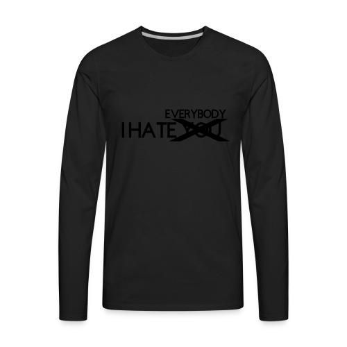 I HATE EVERYBODY - Men's Premium Long Sleeve T-Shirt