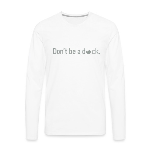 Don't Be a Duck - Men's Premium Long Sleeve T-Shirt