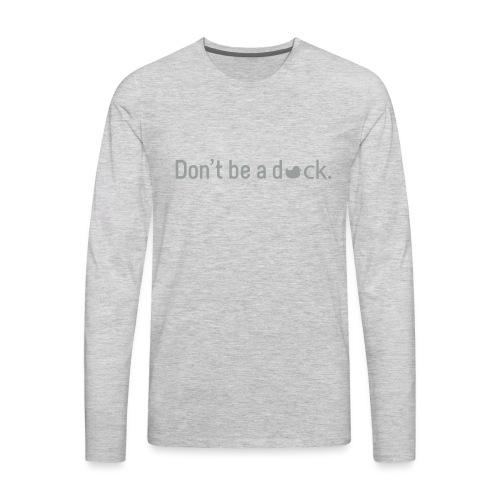 Don't Be a Duck - Men's Premium Long Sleeve T-Shirt