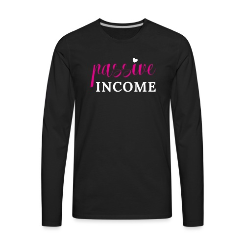 Passive Income - Men's Premium Long Sleeve T-Shirt