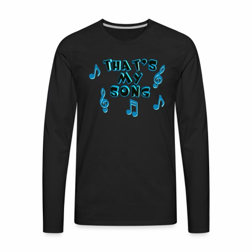 That's My Song - Men's Premium Long Sleeve T-Shirt
