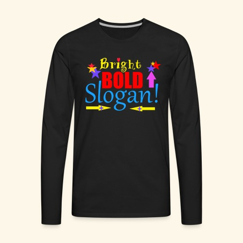 bright bold slogan - Men's Premium Long Sleeve T-Shirt