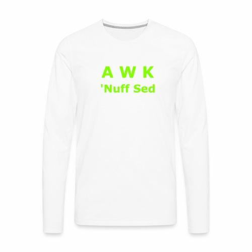Awk. 'Nuff Sed - Men's Premium Long Sleeve T-Shirt