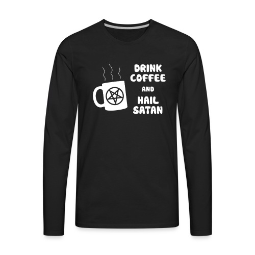 Drink Coffee, Hail Satan - Men's Premium Long Sleeve T-Shirt