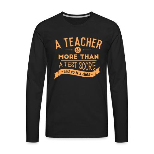 More Than a Test Score Women's T-Shirts - Men's Premium Long Sleeve T-Shirt
