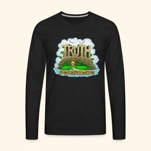Truth Is Not A Destination - Men's Premium Long Sleeve T-Shirt