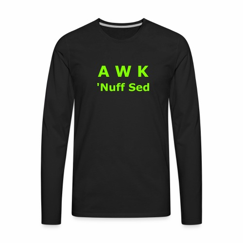Awk. 'Nuff Sed - Men's Premium Long Sleeve T-Shirt