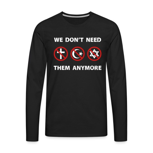 We Don't Need Religion Anymore - Men's Premium Long Sleeve T-Shirt