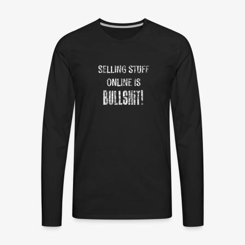 Selling Stuff Online is Bullshit, Funny tshirt - Men's Premium Long Sleeve T-Shirt