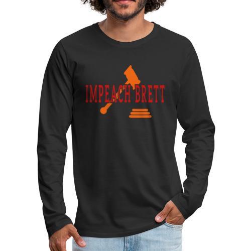 Impeach Brett Kavanaugh Tees - Men's Premium Long Sleeve T-Shirt