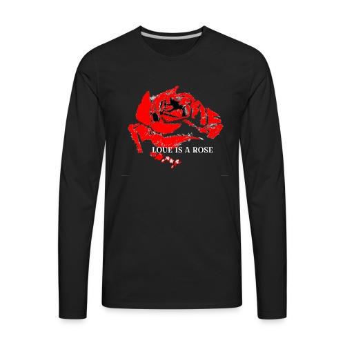 Love is a rose - Men's Premium Long Sleeve T-Shirt