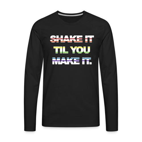 shake It Til You Make It - Men's Premium Long Sleeve T-Shirt
