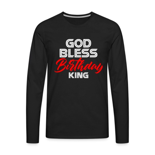 GOD BLESS BIRTHDAY KING WHITE RED - Men's Premium Long Sleeve T-Shirt