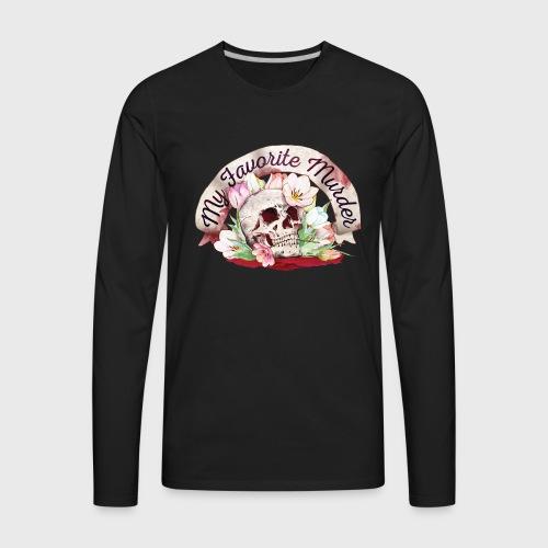 My Favorite Murder Skull - Men's Premium Long Sleeve T-Shirt