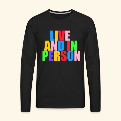 live and in person - Men's Premium Long Sleeve T-Shirt