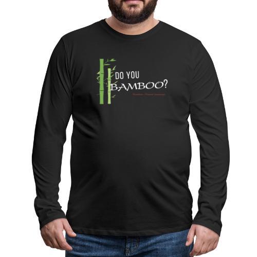 Do you Bamboo? - Men's Premium Long Sleeve T-Shirt