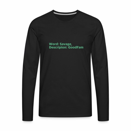 Goodfam is the meaning of savage - Men's Premium Long Sleeve T-Shirt