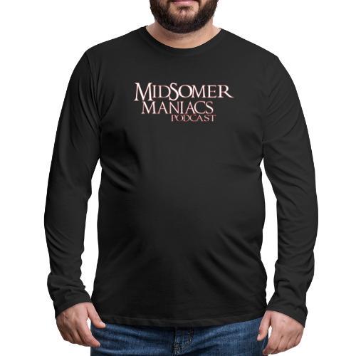 Midsomer Maniacs Podcast - Light Logo - Men's Premium Long Sleeve T-Shirt