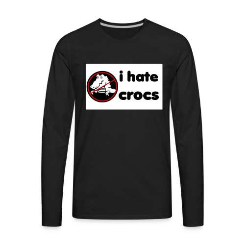 I Hate Crocs shirt - Men's Premium Long Sleeve T-Shirt