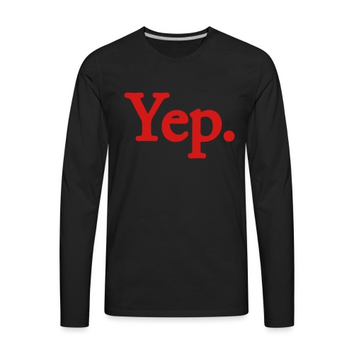 Yep. - 1c RED - Men's Premium Long Sleeve T-Shirt