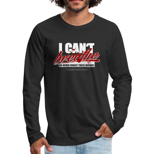 i cant breathe - Men's Premium Long Sleeve T-Shirt