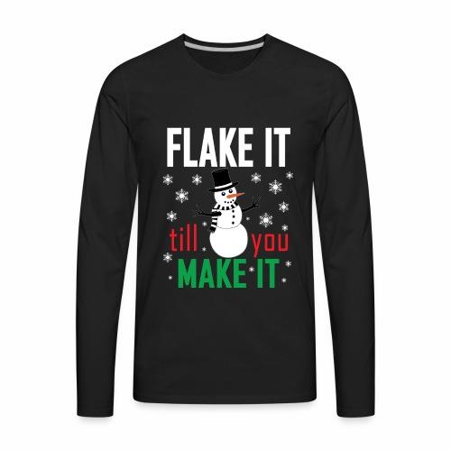 Flake It Till You Make Funny Snowman & Snowflakes - Men's Premium Long Sleeve T-Shirt
