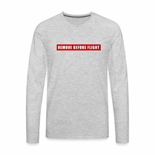 Remove Before Flight - Men's Premium Long Sleeve T-Shirt