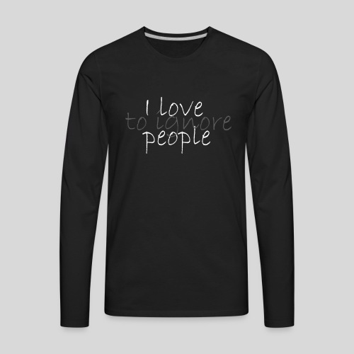 I love (to ignore) people - Men's Premium Long Sleeve T-Shirt