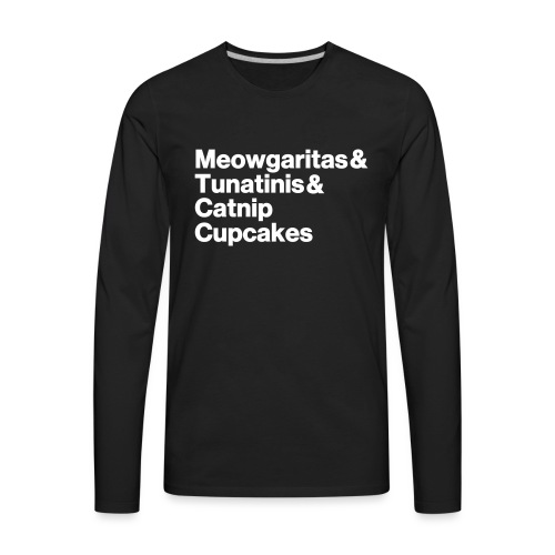 meowgaritas & tunatinis & catnip cupcakes - Men's Premium Long Sleeve T-Shirt