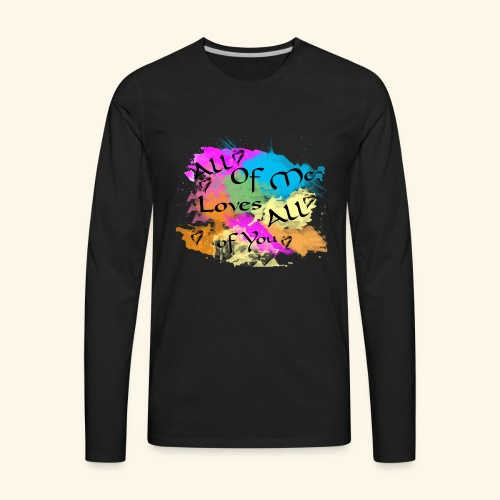 All of me loves all of you - Men's Premium Long Sleeve T-Shirt
