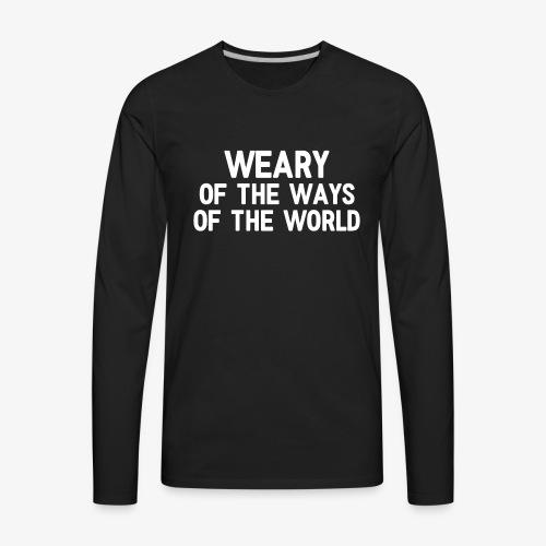 Weary - Men's Premium Long Sleeve T-Shirt