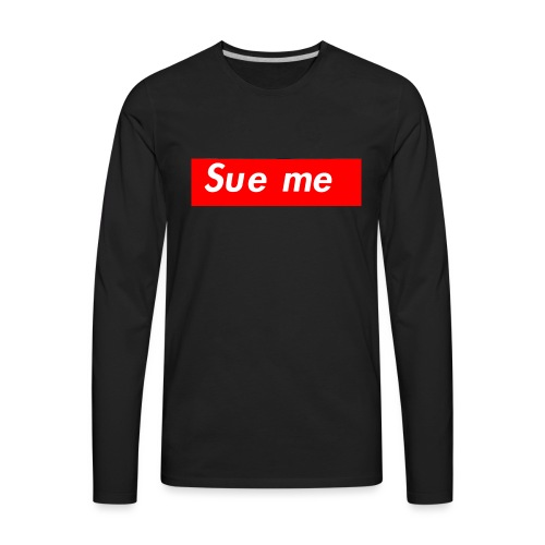 sue me (supreme parody) - Men's Premium Long Sleeve T-Shirt