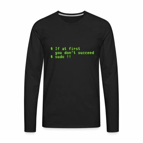 If at first you don't succeed; sudo !! - Men's Premium Long Sleeve T-Shirt