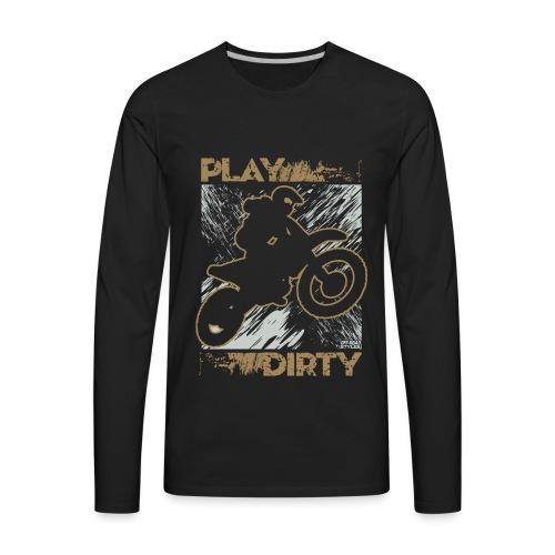 Dirt Bike Play Dirty - Men's Premium Long Sleeve T-Shirt