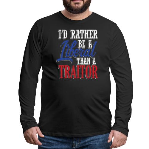 Rather Liberal Than Traitor - Men's Premium Long Sleeve T-Shirt