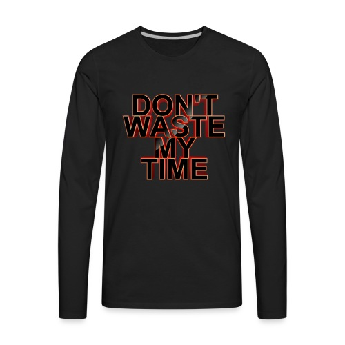 Don't waste my time 001 - Men's Premium Long Sleeve T-Shirt