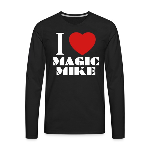 I Love Magic Mike T-Shirt - Men's Premium Long Sleeve T-Shirt