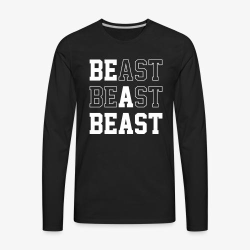 Be A Beast - Men's Premium Long Sleeve T-Shirt
