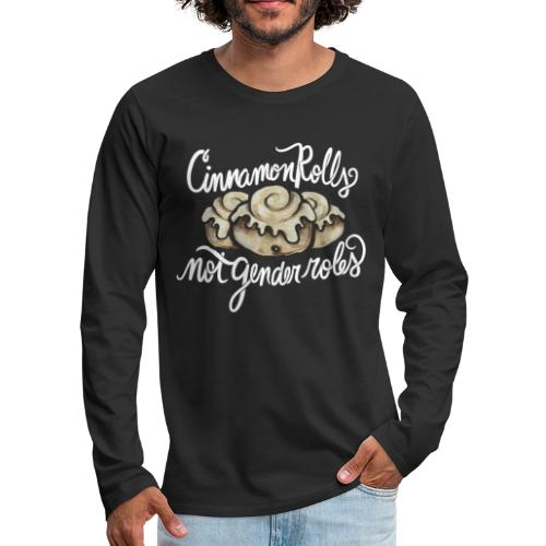 Cinnamon Rolls not gender roles - Men's Premium Long Sleeve T-Shirt