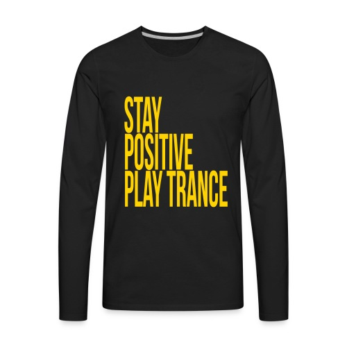 Stay positive play trance - Men's Premium Long Sleeve T-Shirt