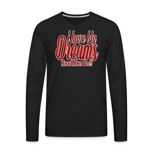 real men dream big - Men's Premium Long Sleeve T-Shirt