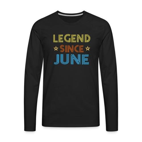 Legend Since June T Shirt Birthday Gift Ideas Men - Men's Premium Long Sleeve T-Shirt
