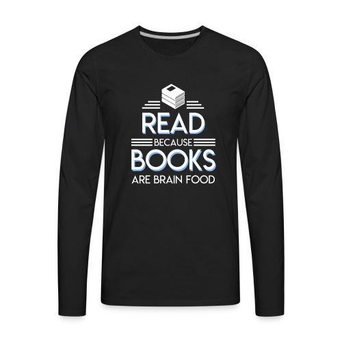 Reading Book Because Book Are Brain Food - Men's Premium Long Sleeve T-Shirt