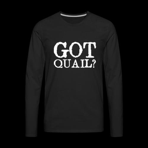 Got Quail? Classic Fit Quail Hunting T Shirt - Men's Premium Long Sleeve T-Shirt