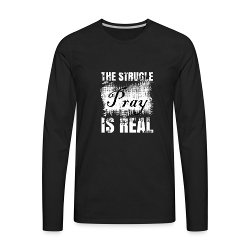 The struggle is real - Men's Premium Long Sleeve T-Shirt