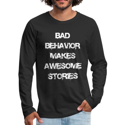 bad behavior makes awesome stories 2reborn - Men's Premium Long Sleeve T-Shirt