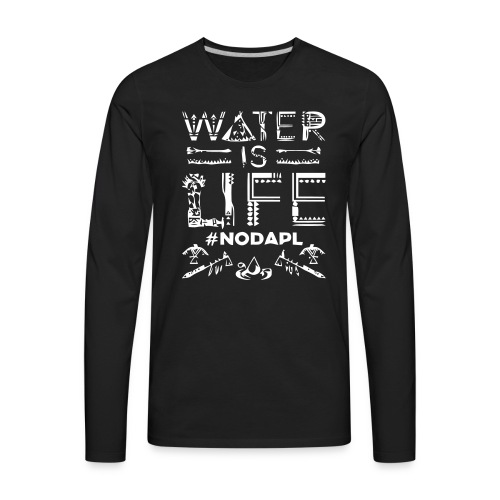 Water is Life #NoDAPL - Men's Premium Long Sleeve T-Shirt