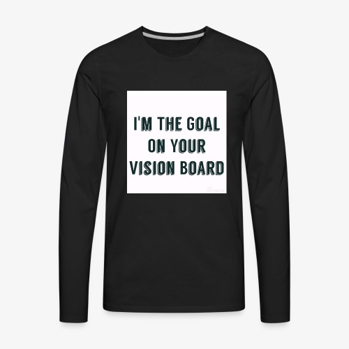 I'm YOUR goal - Men's Premium Long Sleeve T-Shirt