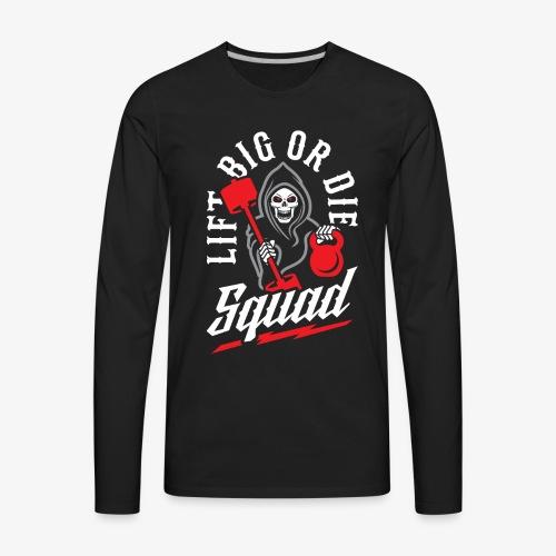 Lift Big Or Die Squad - Men's Premium Long Sleeve T-Shirt