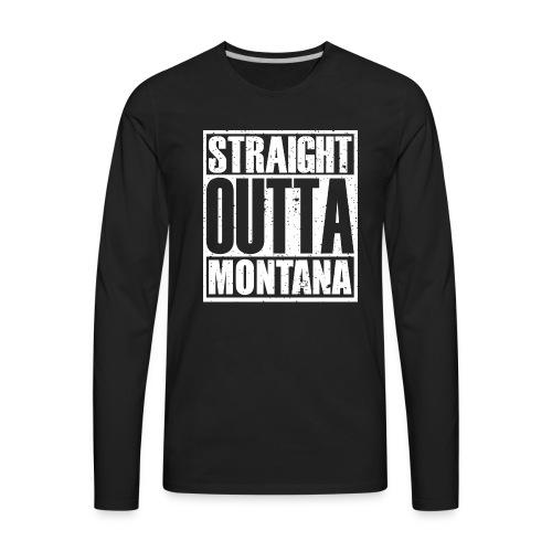 Straight Outta Montana - Men's Premium Long Sleeve T-Shirt